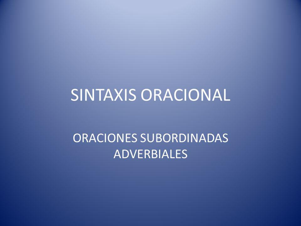 SINTAXIS ORACIONAL ORACIONES SUBORDINADAS ADVERBIALES