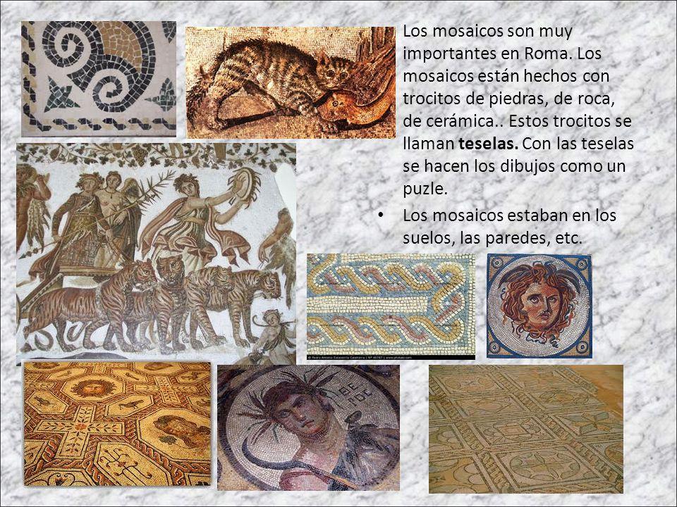 Los mosaicos son muy importantes en Roma. Los mosaicos están hechos con trocitos de piedras, de roca, de cerámica.. Estos trocitos se llaman teselas.