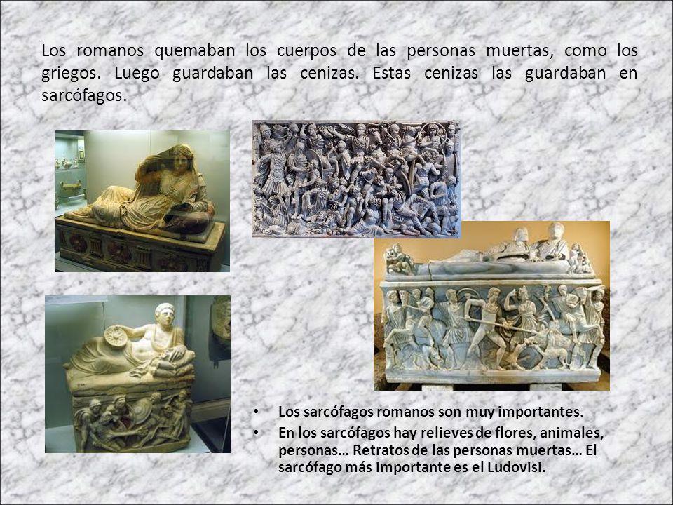 Los romanos quemaban los cuerpos de las personas muertas, como los griegos. Luego guardaban las cenizas. Estas cenizas las guardaban en sarcófagos. Lo