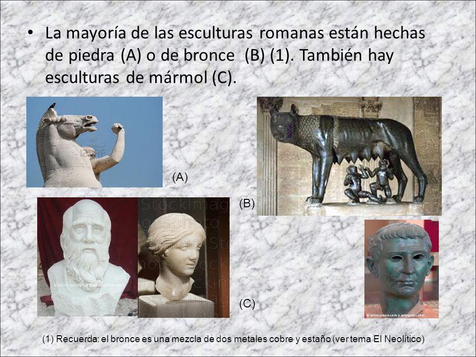 La mayoría de las esculturas romanas están hechas de piedra (A) o de bronce (B) (1). También hay esculturas de mármol (C). (1) Recuerda: el bronce es