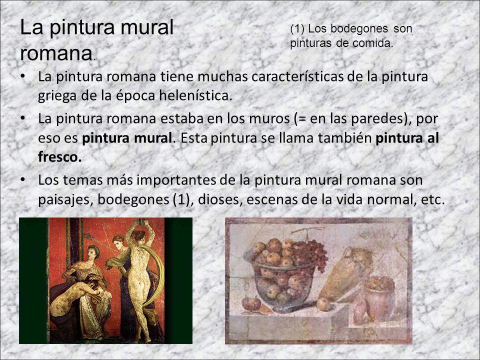 La pintura romana tiene muchas características de la pintura griega de la época helenística. La pintura romana estaba en los muros (= en las paredes),