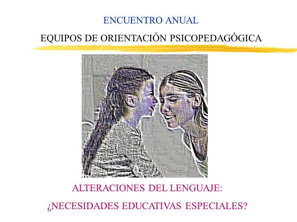 ENCUENTRO ANUAL EQUIPOS DE ORIENTACIÓN PSICOPEDAGÓGICA ALTERACIONES DEL LENGUAJE: ¿NECESIDADES EDUCATIVAS ESPECIALES?