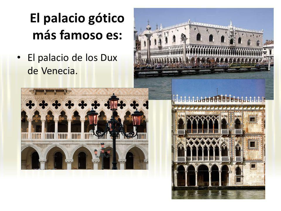 El palacio gótico más famoso es: El palacio de los Dux de Venecia.