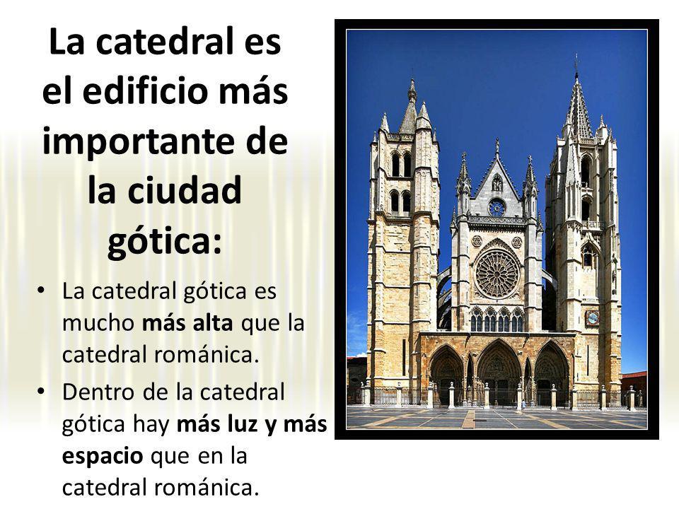 La catedral es el edificio más importante de la ciudad gótica: La catedral gótica es mucho más alta que la catedral románica.