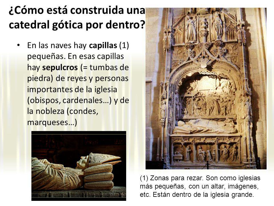 En las naves hay capillas (1) pequeñas. En esas capillas hay sepulcros (= tumbas de piedra) de reyes y personas importantes de la iglesia (obispos, ca