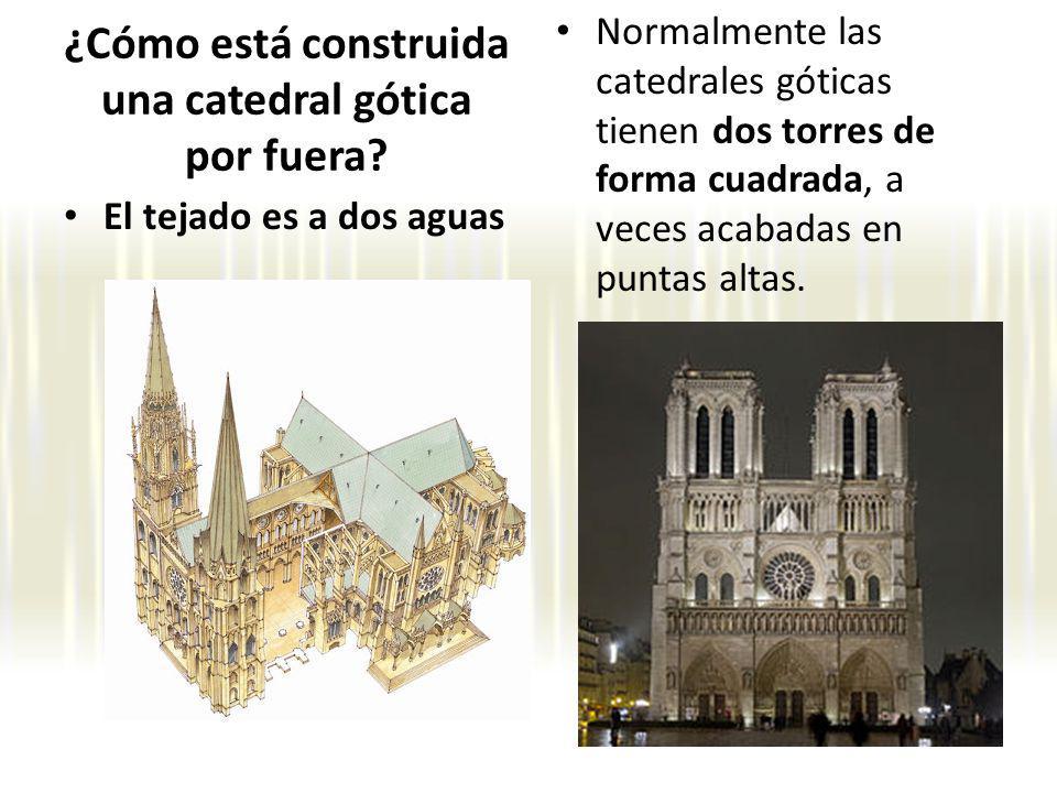 El tejado es a dos aguas Normalmente las catedrales góticas tienen dos torres de forma cuadrada, a veces acabadas en puntas altas. ¿Cómo está construi