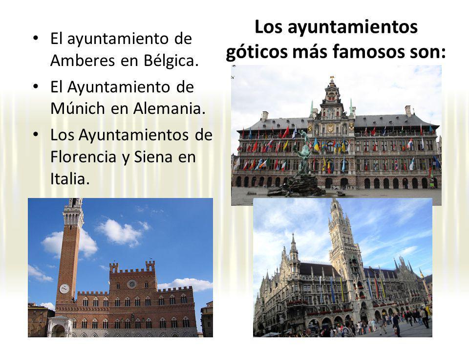 Los ayuntamientos góticos más famosos son: El ayuntamiento de Amberes en Bélgica. El Ayuntamiento de Múnich en Alemania. Los Ayuntamientos de Florenci