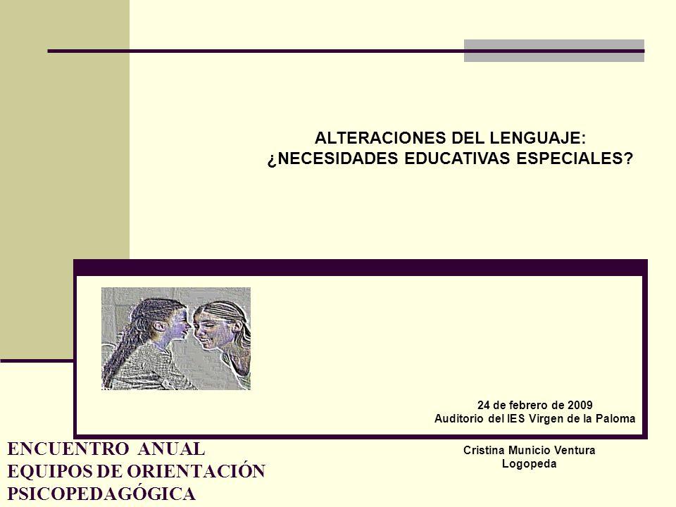 ENCUENTRO ANUAL EQUIPOS DE ORIENTACIÓN PSICOPEDAGÓGICA ALTERACIONES DEL LENGUAJE: ¿NECESIDADES EDUCATIVAS ESPECIALES? 24 de febrero de 2009 Auditorio