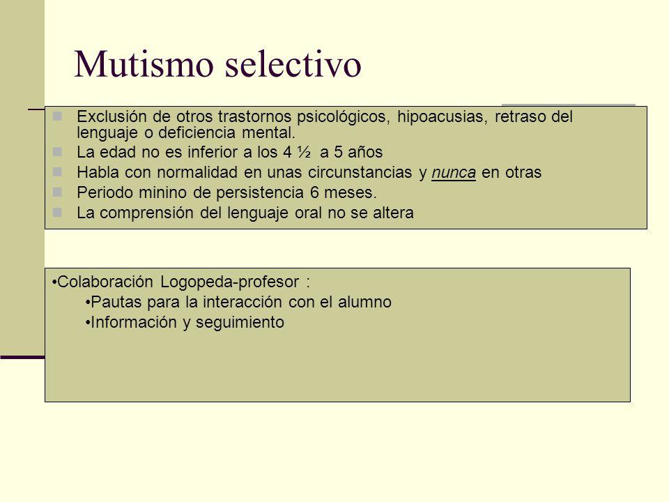 Mutismo selectivo Exclusión de otros trastornos psicológicos, hipoacusias, retraso del lenguaje o deficiencia mental. La edad no es inferior a los 4 ½