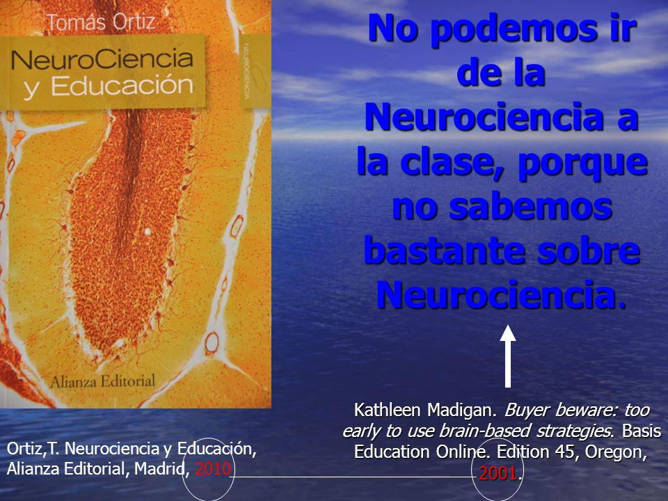 No podemos ir de la Neurociencia a la clase, porque no sabemos bastante sobre Neurociencia.