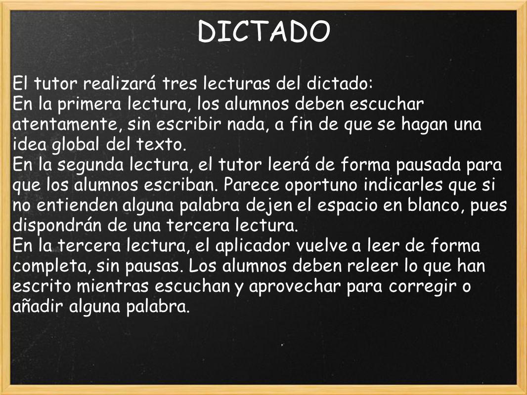 DICTADO El tutor realizará tres lecturas del dictado: En la primera lectura, los alumnos deben escuchar atentamente, sin escribir nada, a fin de que se hagan una idea global del texto.