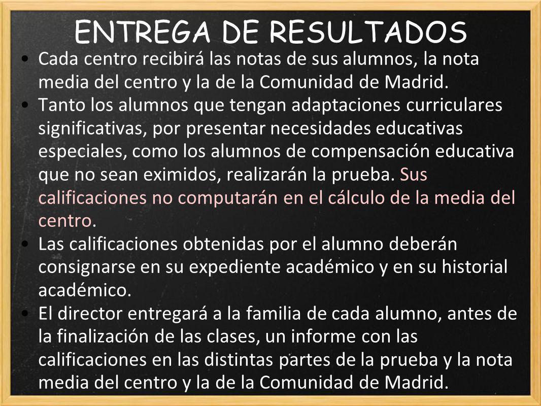 ENTREGA DE RESULTADOS Cada centro recibirá las notas de sus alumnos, la nota media del centro y la de la Comunidad de Madrid.