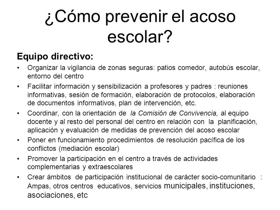 ¿Cómo prevenir el acoso escolar? Equipo directivo: Organizar la vigilancia de zonas seguras: patios comedor, autobús escolar, entorno del centro Facil
