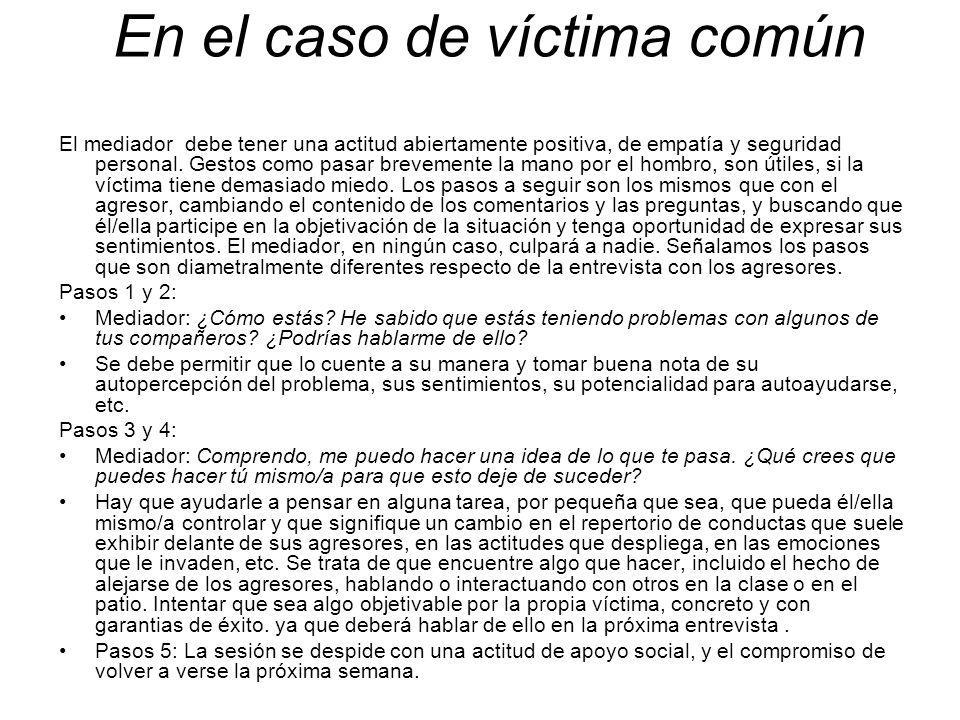 En el caso de víctima común El mediador debe tener una actitud abiertamente positiva, de empatía y seguridad personal. Gestos como pasar brevemente la
