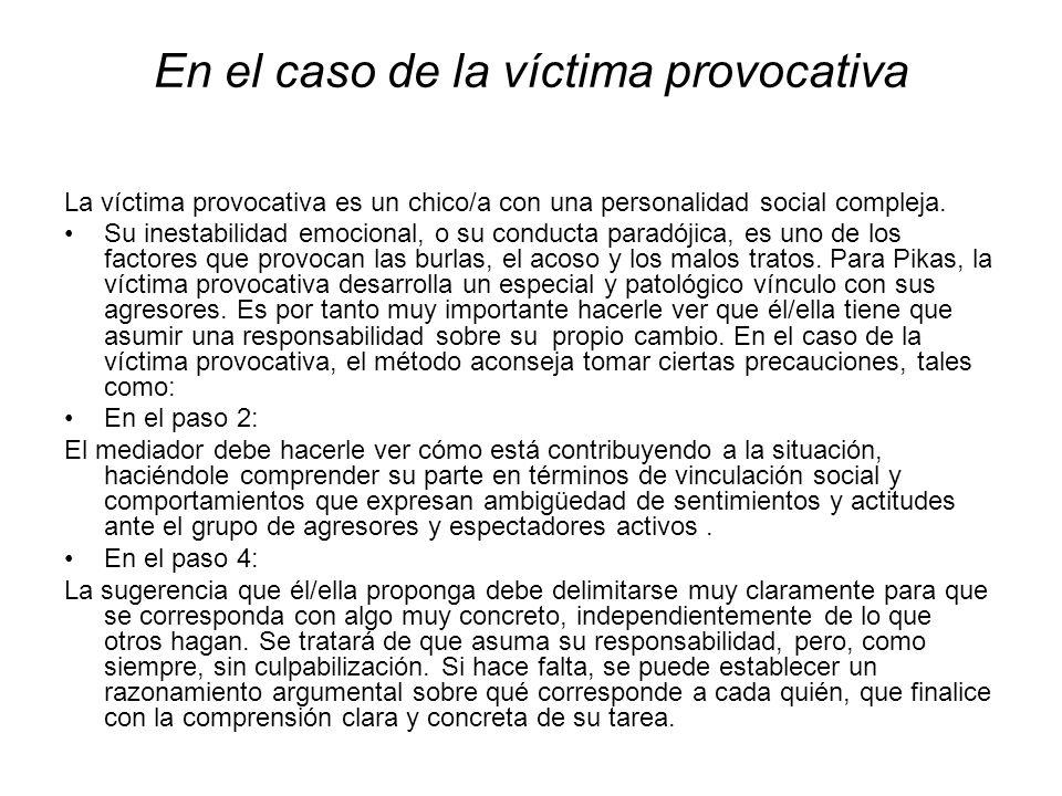 En el caso de la víctima provocativa La víctima provocativa es un chico/a con una personalidad social compleja. Su inestabilidad emocional, o su condu