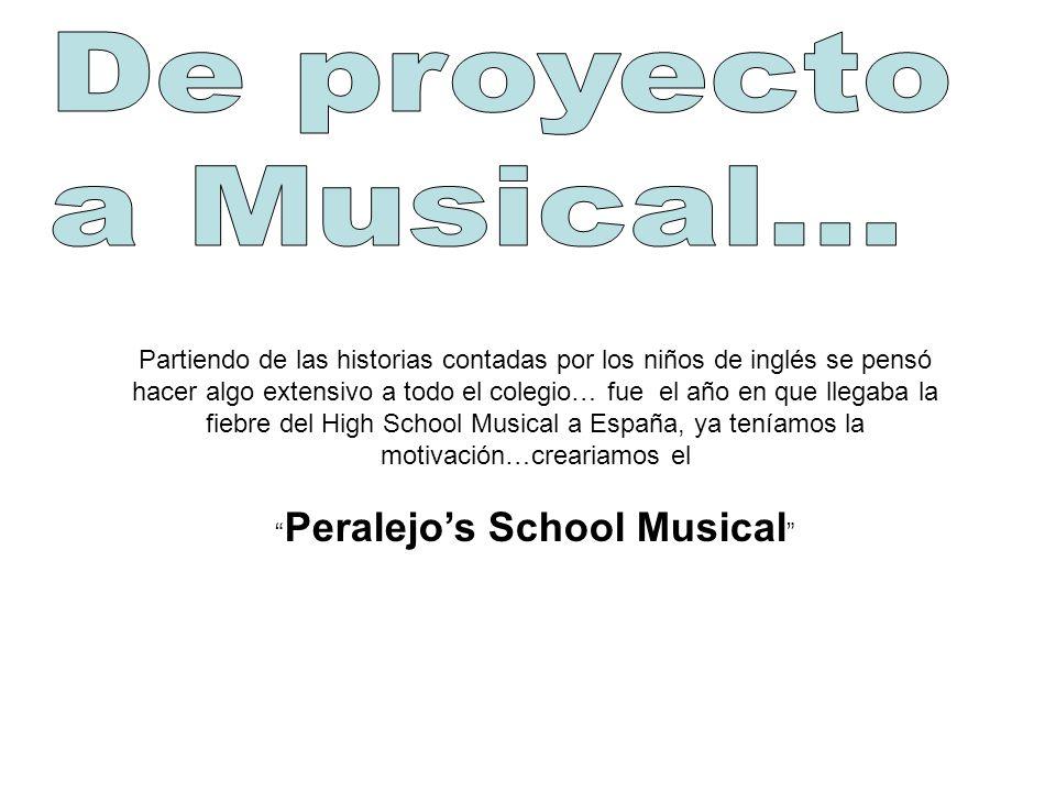 Partiendo de las historias contadas por los niños de inglés se pensó hacer algo extensivo a todo el colegio… fue el año en que llegaba la fiebre del High School Musical a España, ya teníamos la motivación…creariamos el Peralejos School Musical