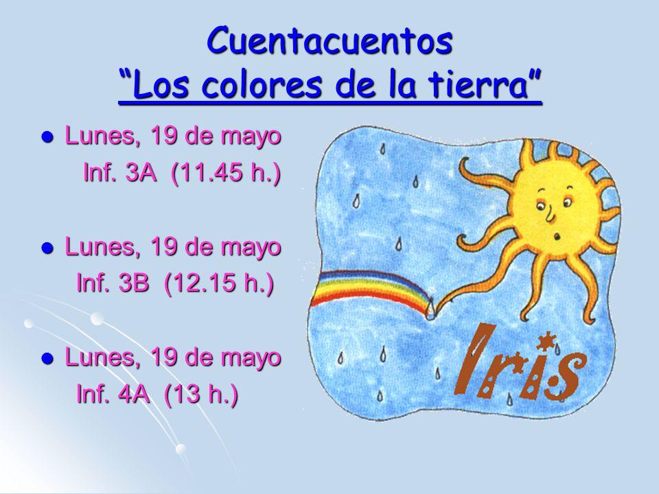 Cuentacuentos Los colores de la tierra Lunes, 19 de mayo Lunes, 19 de mayo Inf. 3A (11.45 h.) Inf. 3A (11.45 h.) Lunes, 19 de mayo Lunes, 19 de mayo I