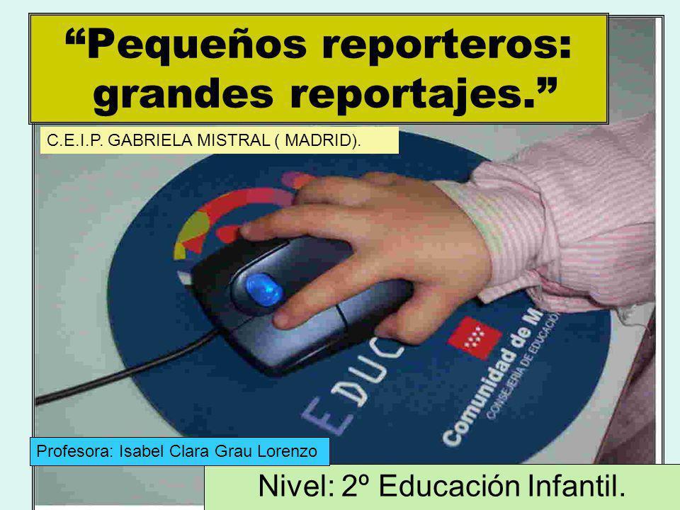 Pequeños reporteros: grandes reportajes.Nivel: 2º Educación Infantil.