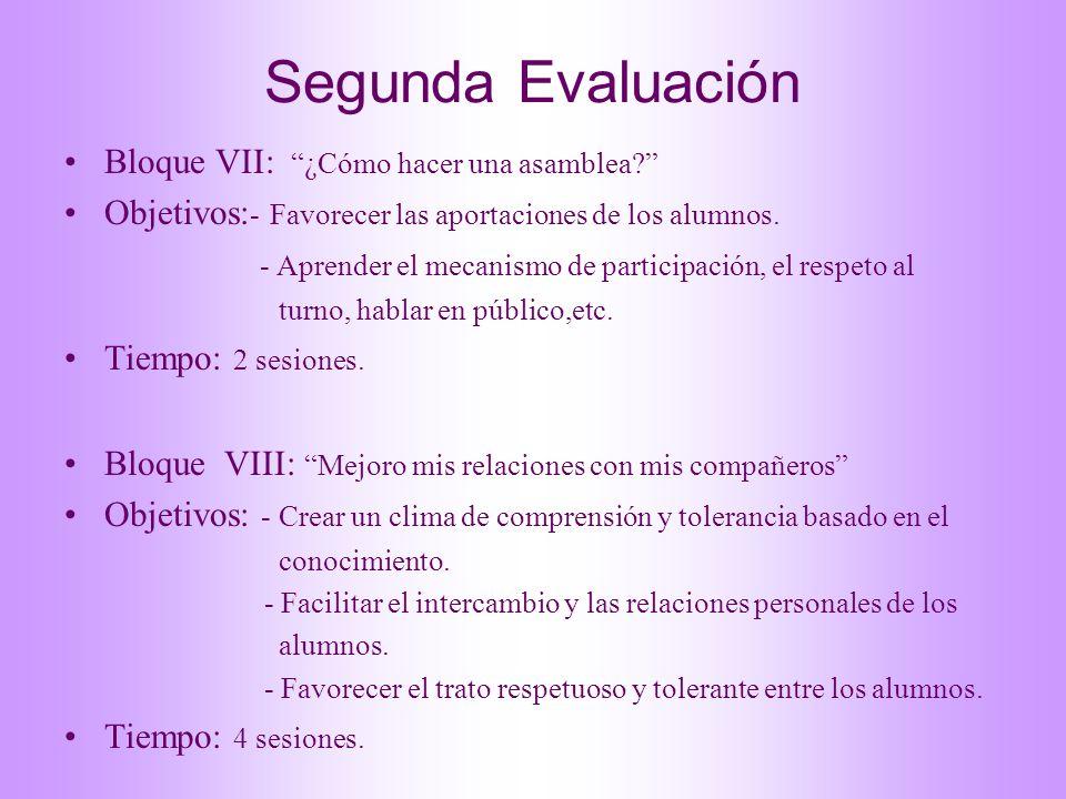 Segunda Evaluación Bloque VII: ¿Cómo hacer una asamblea? Objetivos: - Favorecer las aportaciones de los alumnos. - Aprender el mecanismo de participac