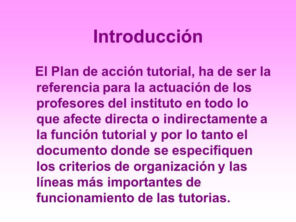 El Plan de acción tutorial, ha de ser la referencia para la actuación de los profesores del instituto en todo lo que afecte directa o indirectamente a