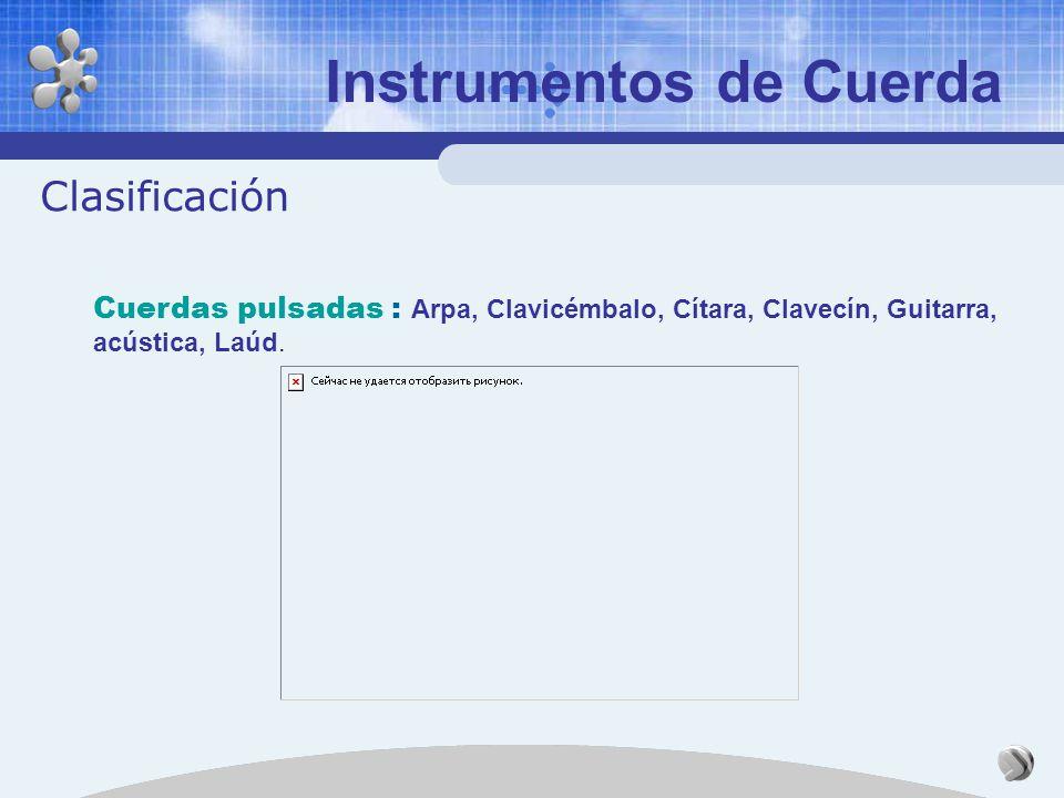 Instrumentos de Cuerda Clasificación Cuerdas frotadas: violín, viola, contrabajo, violonchelo