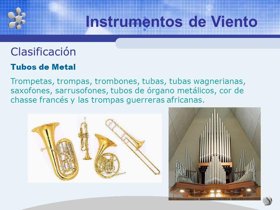 Instrumentos de Viento Clasificación Tubos de Metal c) En lugar de mantener las vibraciones mediante lengüetas o corrientes de aire, se hace a partir