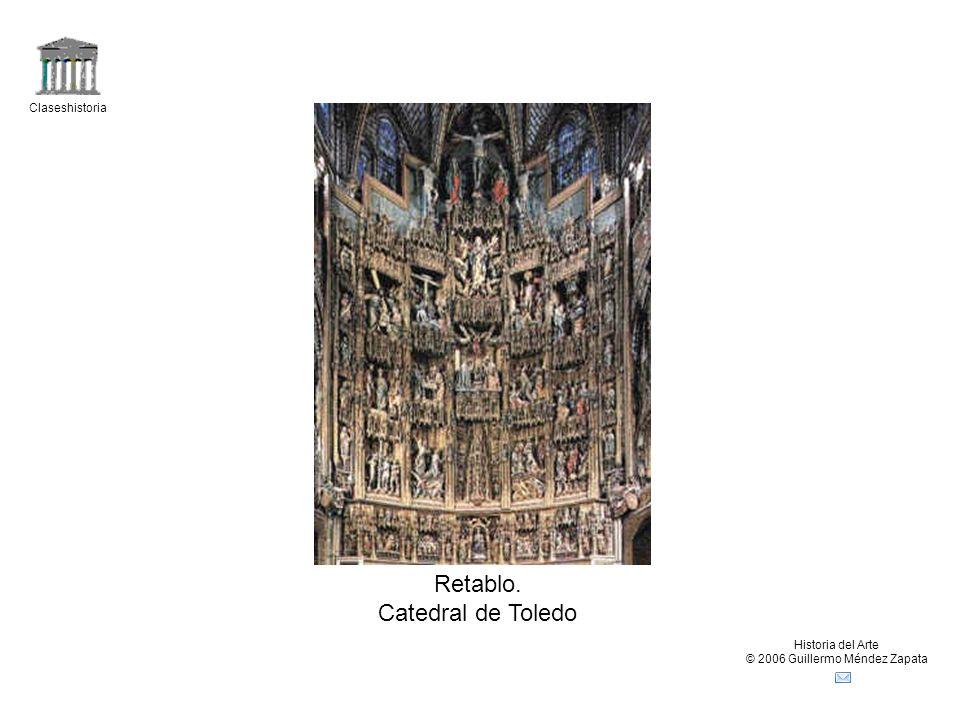 Claseshistoria Historia del Arte © 2006 Guillermo Méndez Zapata Retablo. Catedral de Toledo