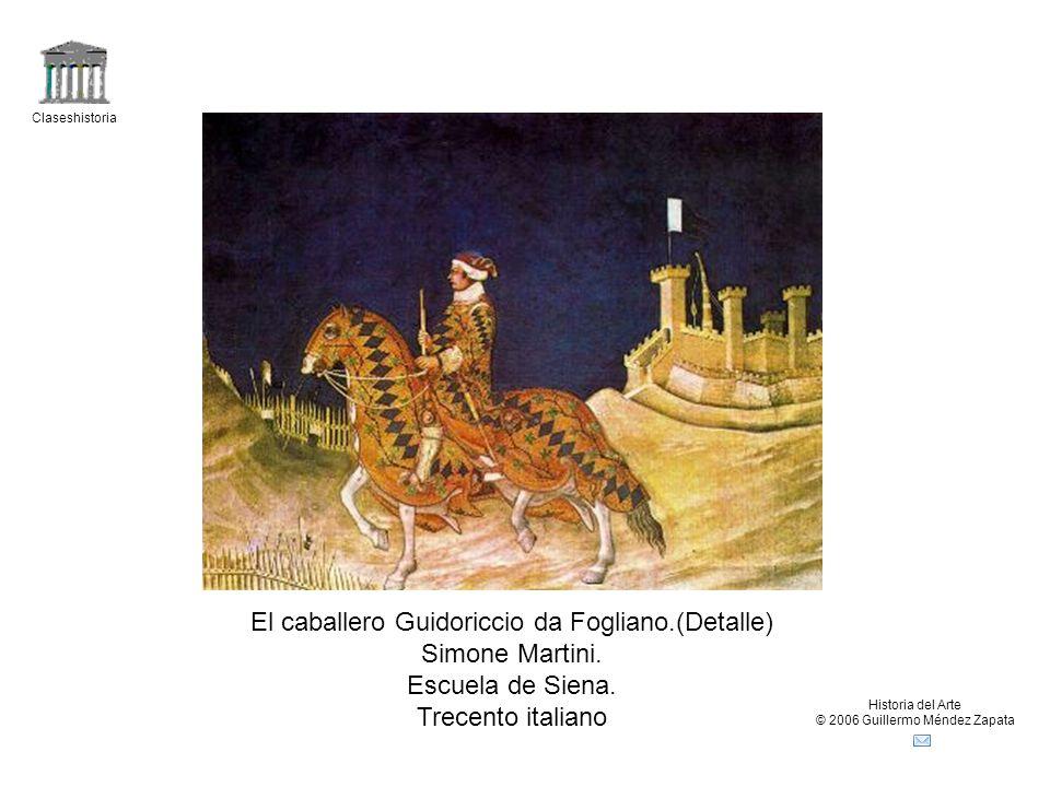 Claseshistoria Historia del Arte © 2006 Guillermo Méndez Zapata El caballero Guidoriccio da Fogliano.(Detalle) Simone Martini.