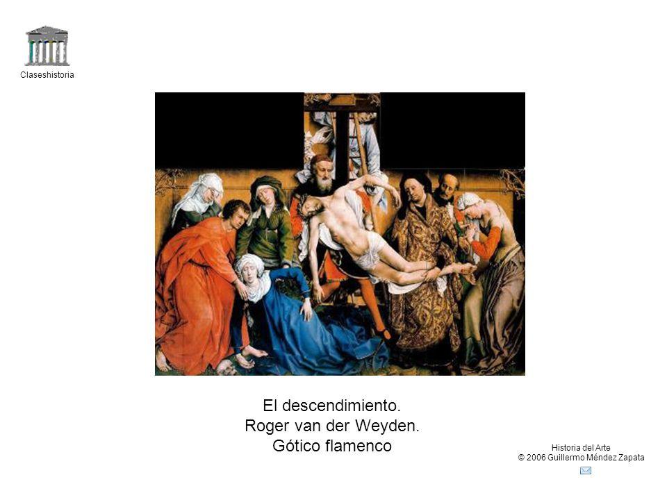 Claseshistoria Historia del Arte © 2006 Guillermo Méndez Zapata El descendimiento.