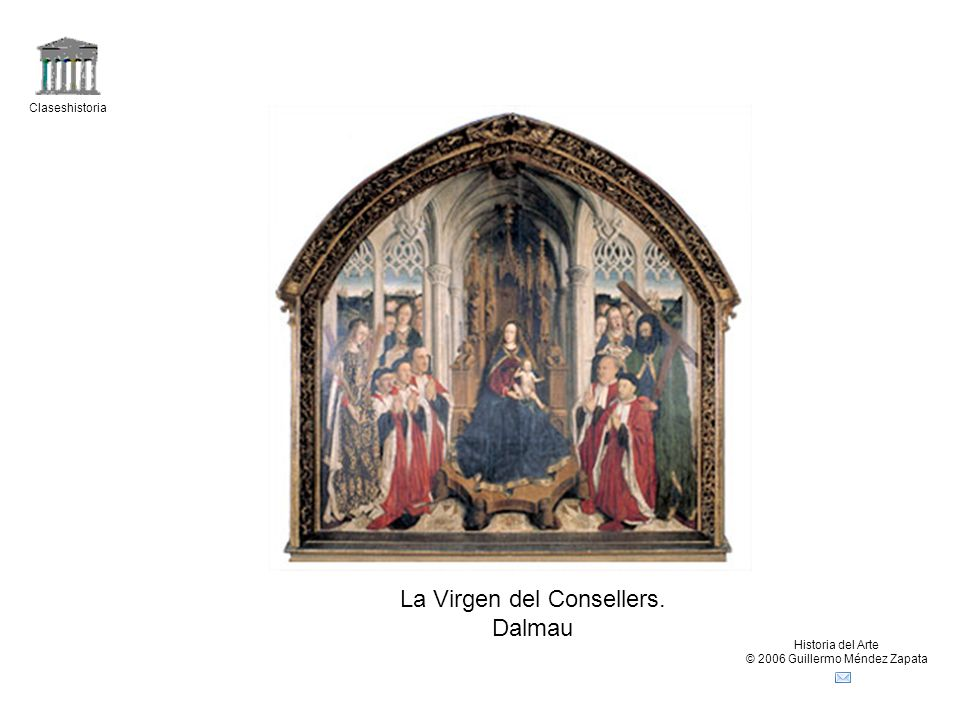 Claseshistoria Historia del Arte © 2006 Guillermo Méndez Zapata La Virgen del Consellers. Dalmau