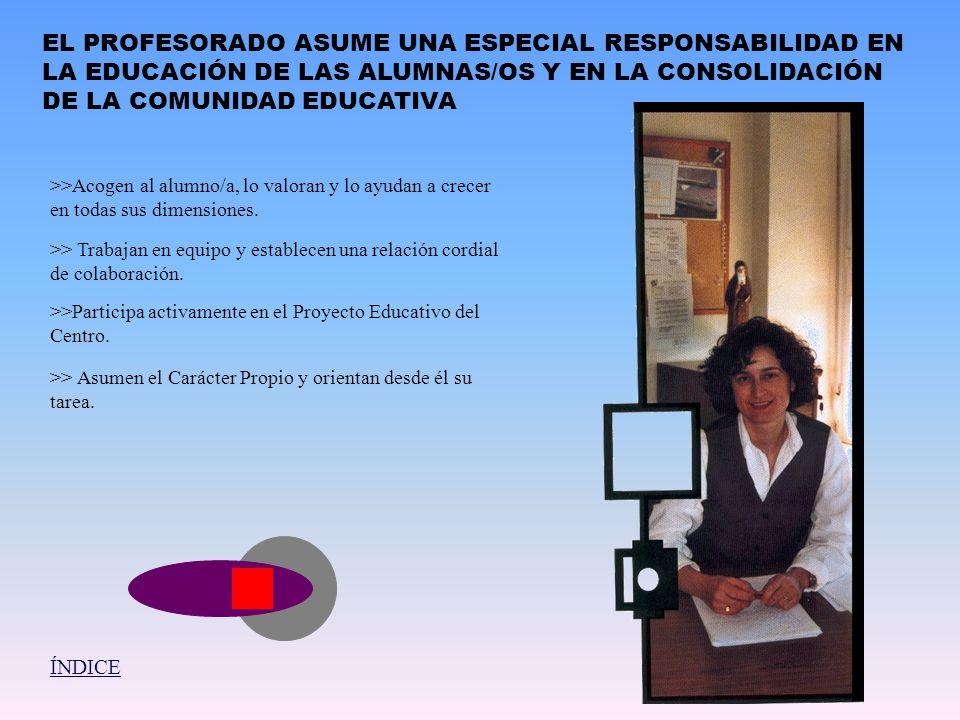 EL PROFESORADO ASUME UNA ESPECIAL RESPONSABILIDAD EN LA EDUCACIÓN DE LAS ALUMNAS/OS Y EN LA CONSOLIDACIÓN DE LA COMUNIDAD EDUCATIVA >>Acogen al alumno