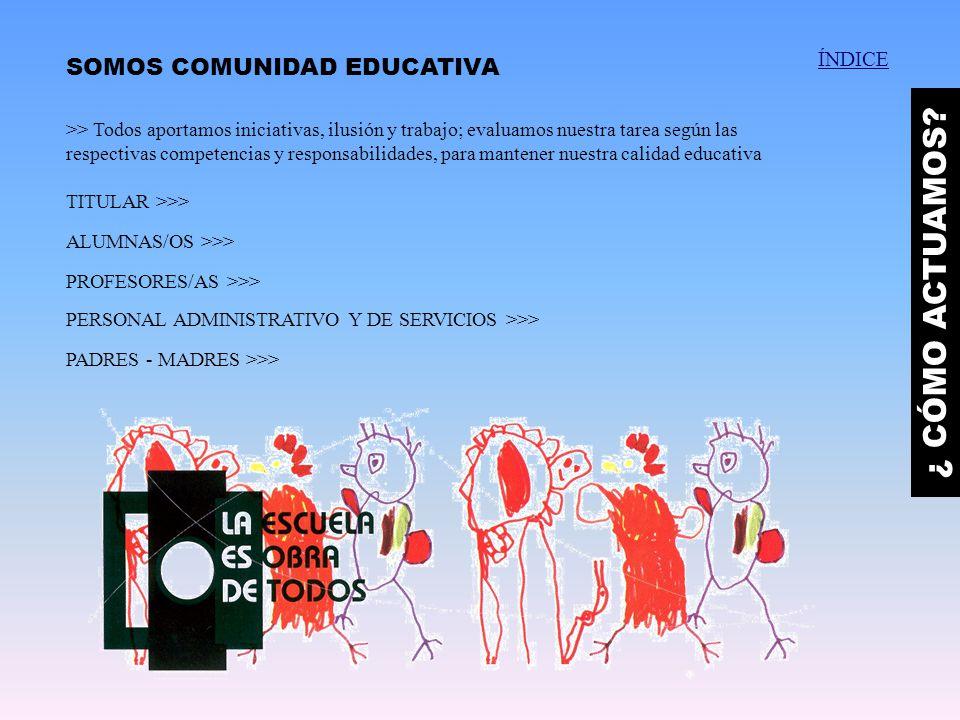 SOMOS COMUNIDAD EDUCATIVA >> Todos aportamos iniciativas, ilusión y trabajo; evaluamos nuestra tarea según las respectivas competencias y responsabili