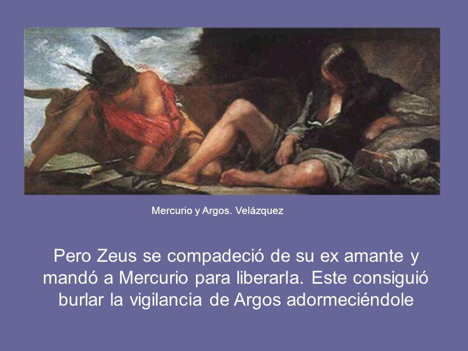 Pero Zeus se compadeció de su ex amante y mandó a Mercurio para liberarla. Este consiguió burlar la vigilancia de Argos adormeciéndole Mercurio y Argo