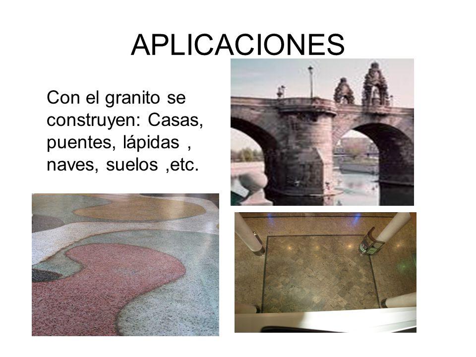 APLICACIONES Con el granito se construyen: Casas, puentes, lápidas, naves, suelos,etc.