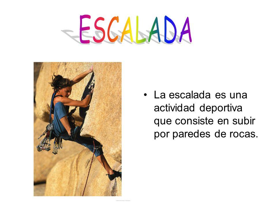 La escalada es una actividad deportiva que consiste en subir por paredes de rocas.