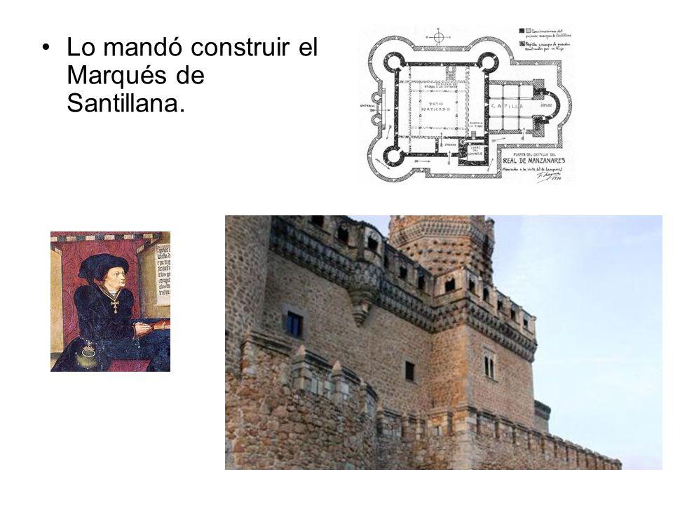 Lo mandó construir el Marqués de Santillana.