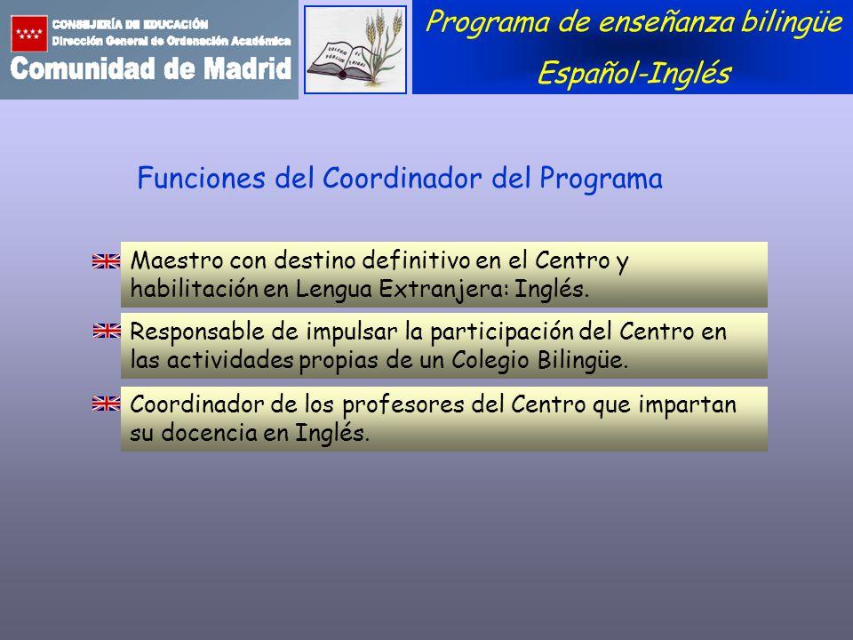 Programa de enseñanza bilingüe Español-Inglés Funciones del Coordinador del Programa Maestro con destino definitivo en el Centro y habilitación en Len
