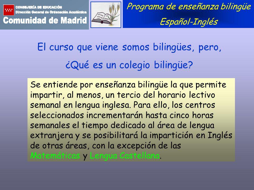 El curso que viene somos bilingües, pero, ¿Qué es un colegio bilingüe? Programa de enseñanza bilingüe Español-Inglés Se entiende por enseñanza bilingü