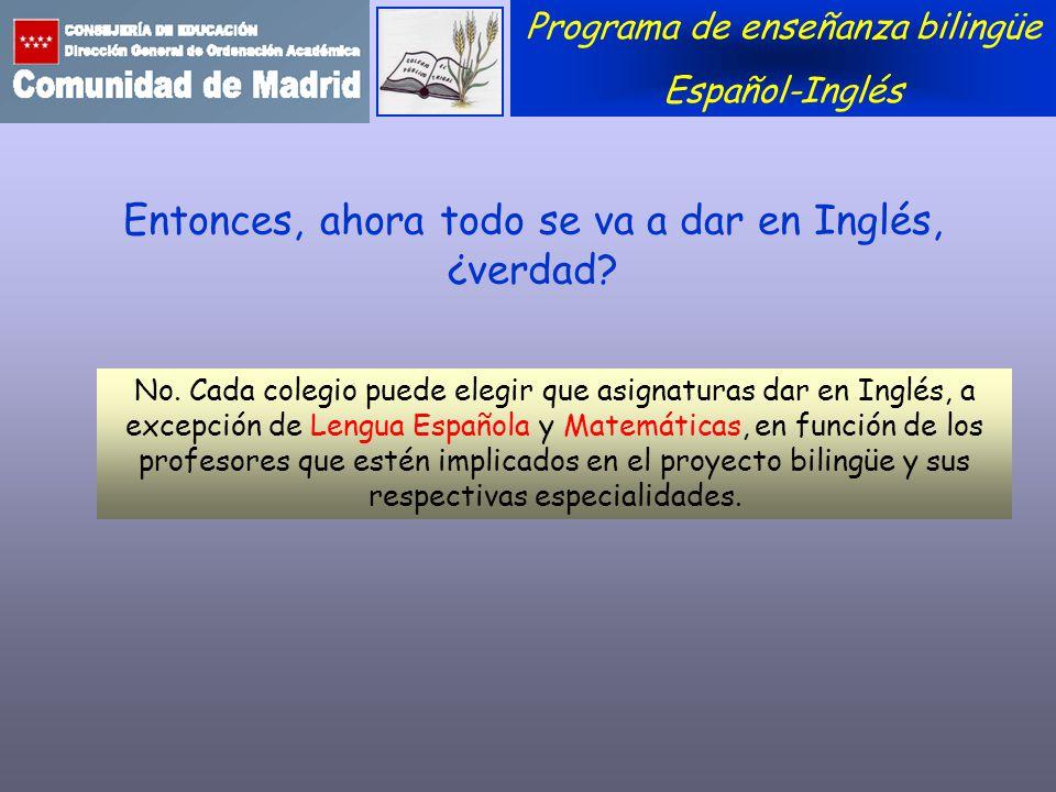 Entonces, ahora todo se va a dar en Inglés, ¿verdad? No. Cada colegio puede elegir que asignaturas dar en Inglés, a excepción de Lengua Española y Mat