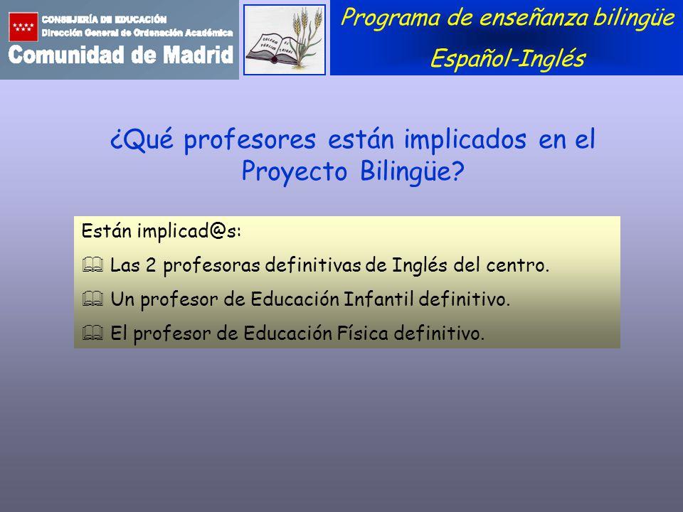 ¿Qué profesores están implicados en el Proyecto Bilingüe? Están implicad@s: Las 2 profesoras definitivas de Inglés del centro. Un profesor de Educació