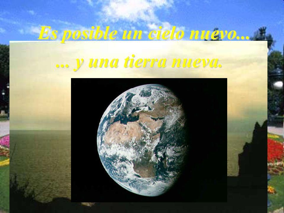 Es posible un cielo nuevo...... y una tierra nueva.