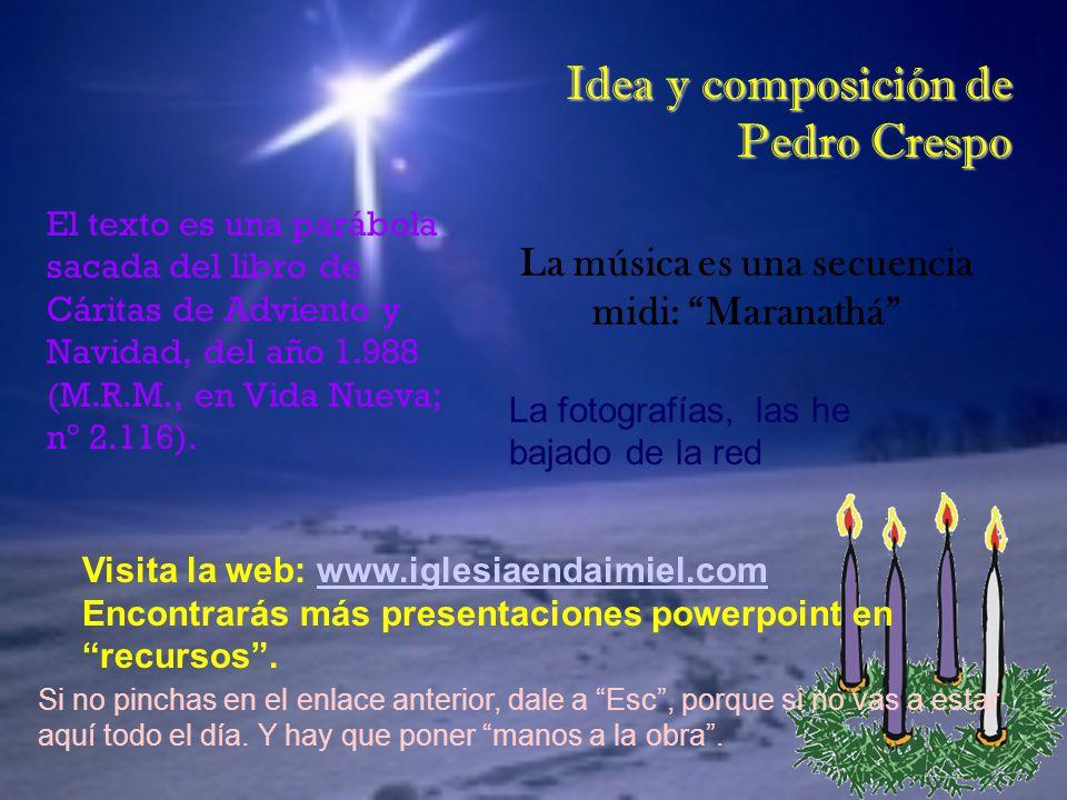 Idea y composición de Pedro Crespo El texto es una parábola sacada del libro de Cáritas de Adviento y Navidad, del año 1.988 (M.R.M., en Vida Nueva; n
