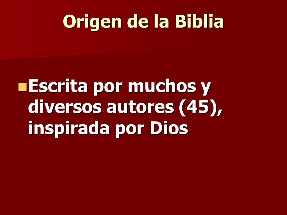 Origen de la Biblia Escrita por muchos y diversos autores (45), inspirada por Dios Escrita por muchos y diversos autores (45), inspirada por Dios
