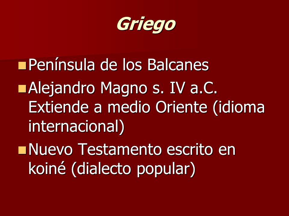 Griego Península de los Balcanes Península de los Balcanes Alejandro Magno s. IV a.C. Extiende a medio Oriente (idioma internacional) Alejandro Magno