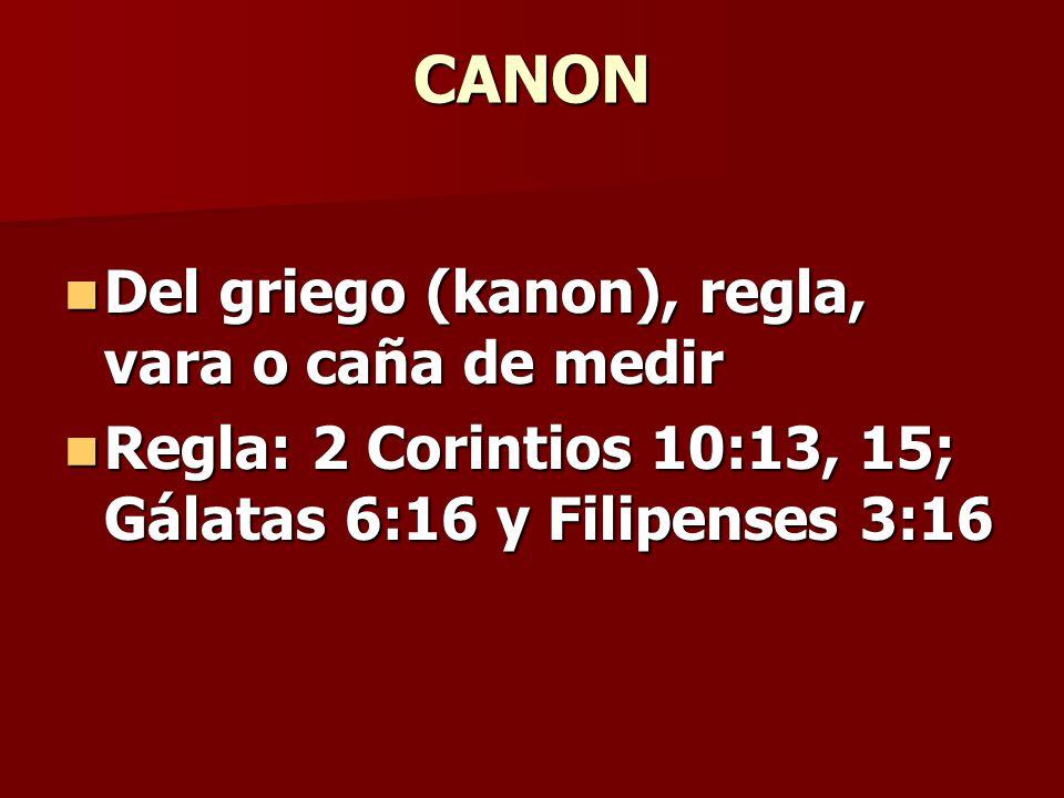 CANON Del griego (kanon), regla, vara o caña de medir Del griego (kanon), regla, vara o caña de medir Regla: 2 Corintios 10:13, 15; Gálatas 6:16 y Fil