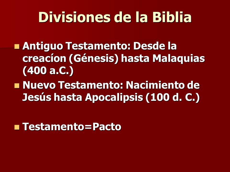 Divisiones de la Biblia Antiguo Testamento: Desde la creacíon (Génesis) hasta Malaquias (400 a.C.) Antiguo Testamento: Desde la creacíon (Génesis) has