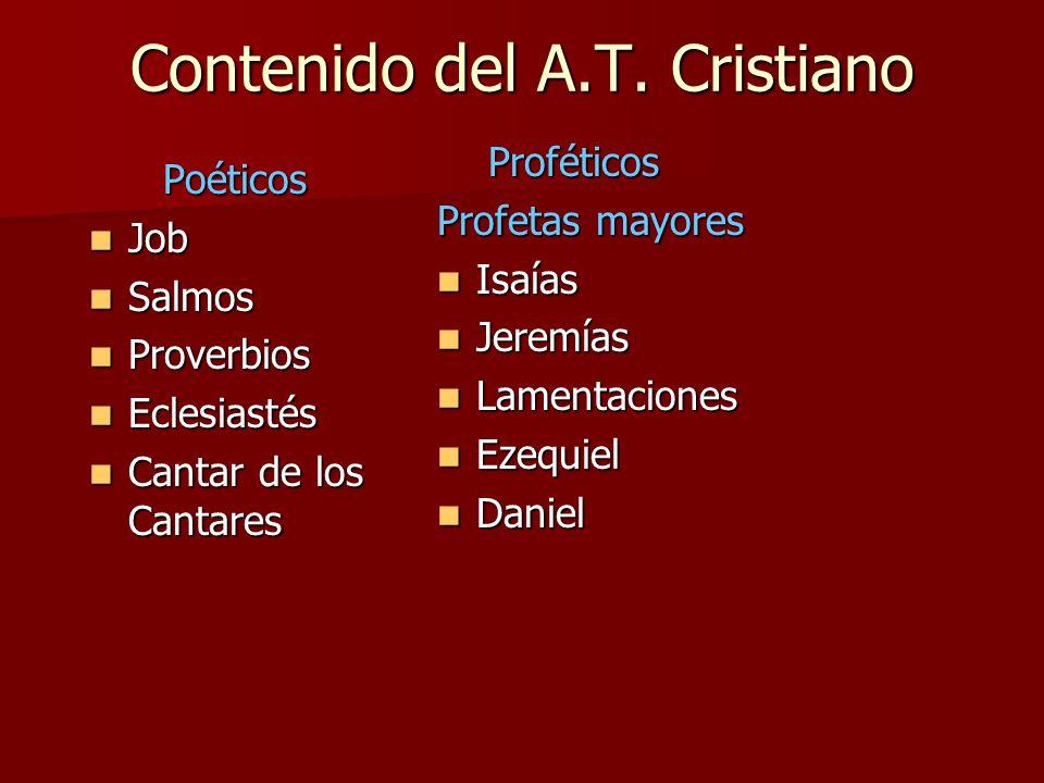 Contenido del A.T. Cristiano Poéticos Job Job Salmos Salmos Proverbios Proverbios Eclesiastés Eclesiastés Cantar de los Cantares Cantar de los Cantare