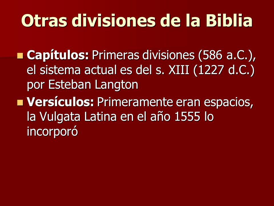 Otras divisiones de la Biblia Capítulos: Primeras divisiones (586 a.C.), el sistema actual es del s. XIII (1227 d.C.) por Esteban Langton Capítulos: P