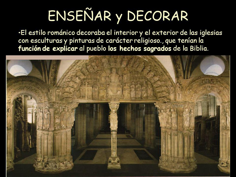 ENSEÑAR y DECORAR El estilo románico decoraba el interior y el exterior de las iglesias con esculturas y pinturas de carácter religioso., que tenían l