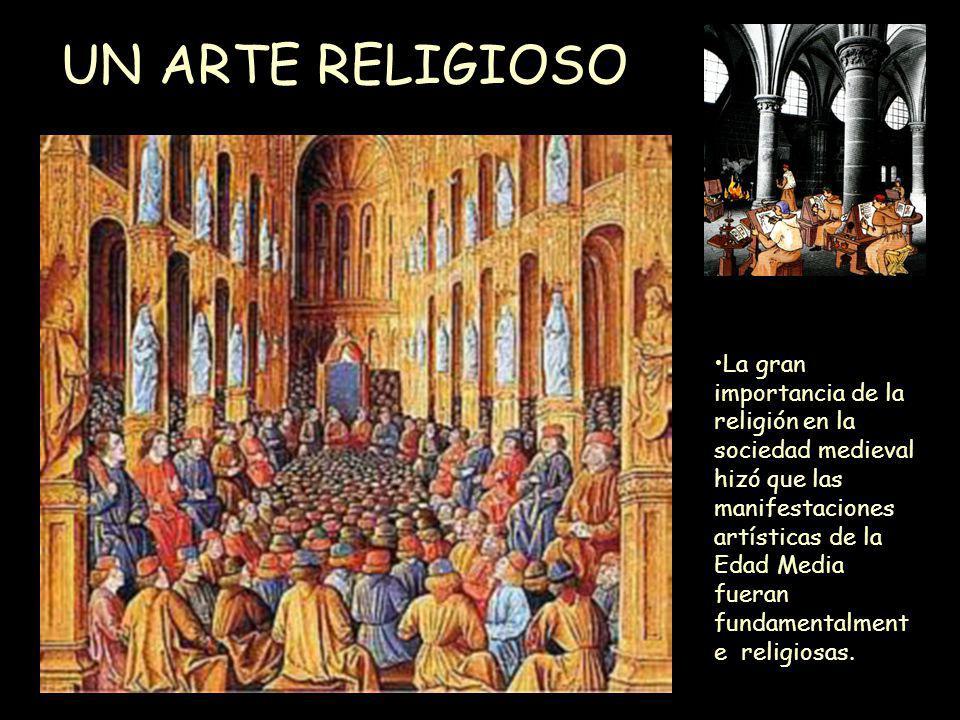 Mª Victoria Landa UN ARTE RELIGIOSO La gran importancia de la religión en la sociedad medieval hizó que las manifestaciones artísticas de la Edad Medi